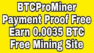 Download Video BTCProMiner Payment Proof Bitcoin Mining Free Earn Cloud Mining Bitcoin 2018 $ Online Income Ak $ MP3 3GP MP4