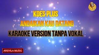 ANDAIKAN KAU DATANG - Koes Plus   KARAOKE
