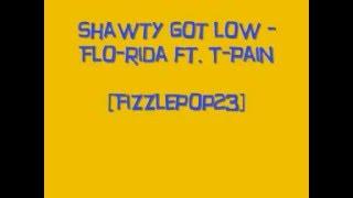 Shawty got low - Flo-Rida ft. T-Pain