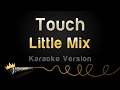 Little Mix - Touch (Karaoke Version)