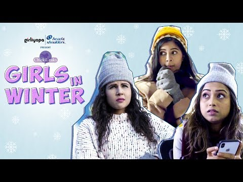 Girls in winter feat. Sejal Kumar, Radhika Bangia & Samentha Fernandes | Girliyapa Chickileaks