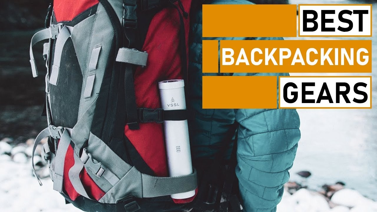 Top 5 Best Backpacking Gears You Should Buy