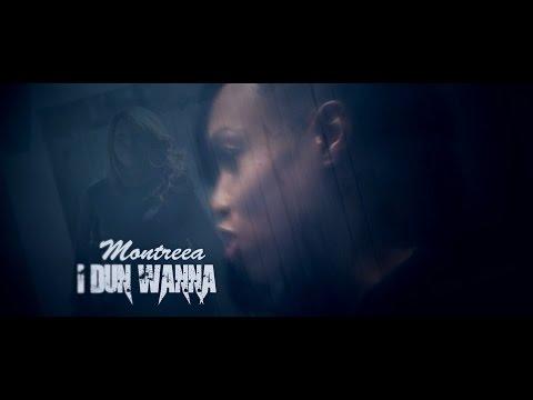 Montreea - I Dun Wanna - (Official Music Video)