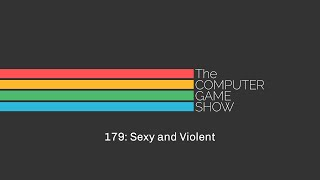 The Computer Game Show 179: Sexy and Violent | TCGS