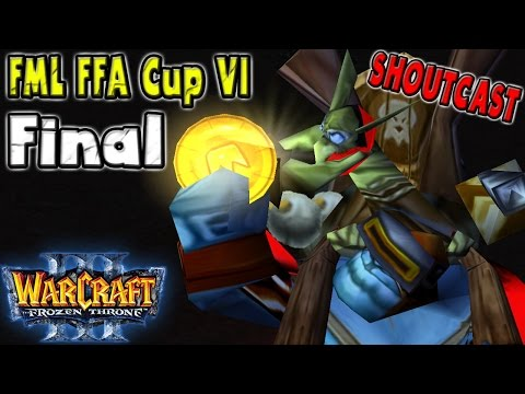 Warcraft 3 [SHOUTcast] FML FFA Cup VI Final