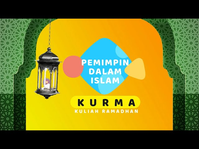 KURMA RAMADHAN; PEMIMPIN DALAM ISLAM