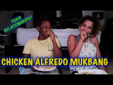 HOMEMADE CHICKEN ALFREDO MUKBANG | TOXIC RELATIONSHIPS!?