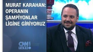 Murat Karahan sevindirici bilgiyi verdi