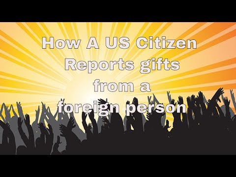 How A US Citizen Reports Gifts From A Foreign Person And Distributions From A Foreign Trust
