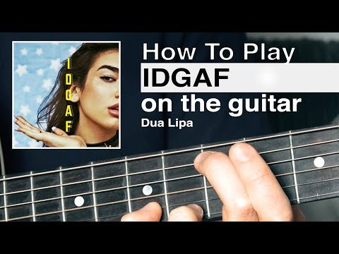 IDGAF (Dua Lipa) Guitar Tutorial // How To Play // Guitar Chords // Easy Beginner Guitar Lesson