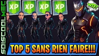 EXCLU! COMMENT XP FACILEMENT SANS RIEN FAIRE! ASTUCE WTF! TOP 5 EASY! FORTNITE BATTLE ROYAL!