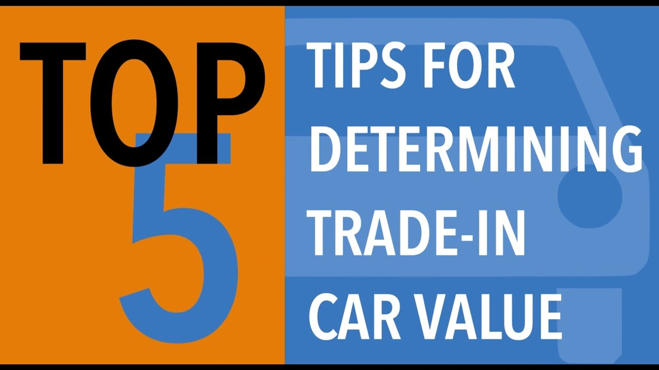 Top 5 Tips to Determine Your Trade in Car Value CARFAX