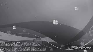 Mere Naam Tu   ZERO  Cover By Archit Sharma