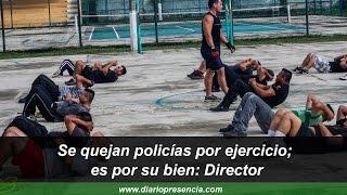Se quejan policías por ejercicio; es por su bien: Director