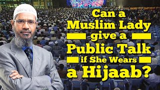 Can a Muslim Lady give a Public Talk if She Wears a Hijaab? - Dr Zakir Naik