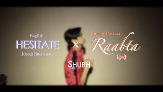 Hesitate x Raabta Cover - Shubh - Hindi & English Mashup