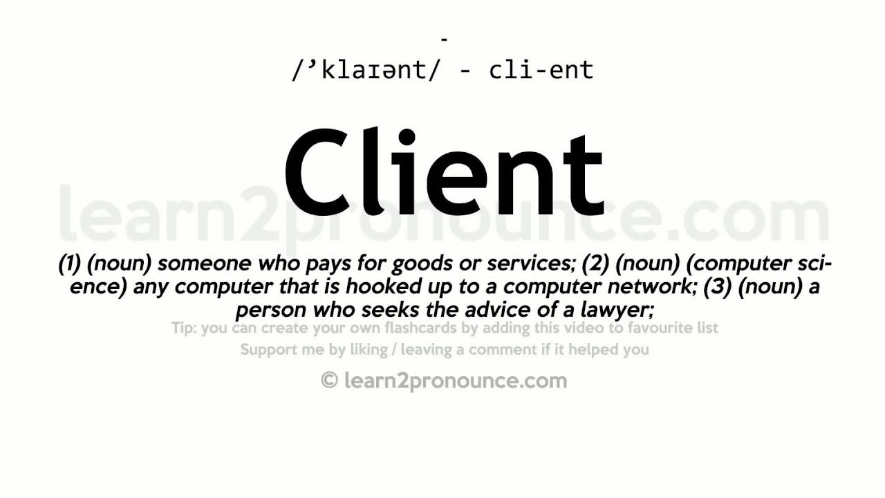 Pronunciation of Client  Definition of Client