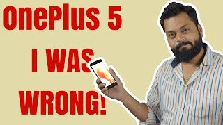 ONEPLUS 5 - I WAS WRONG !