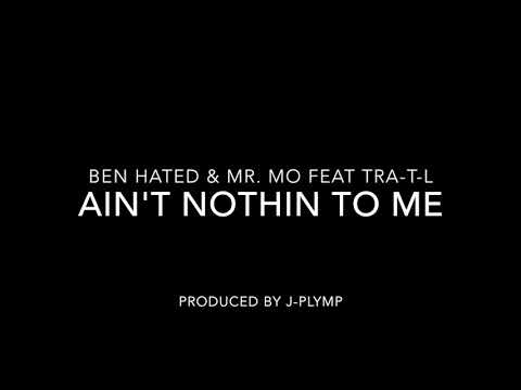 Ain't Nothin To Me - Ben Hated & Mr. Mo feat. Tra-T-L - (HD)