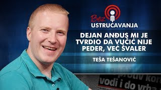 Teša Tešanović - Dejan Anđus mi je tvrdio da Vučić nije peder, već švaler!
