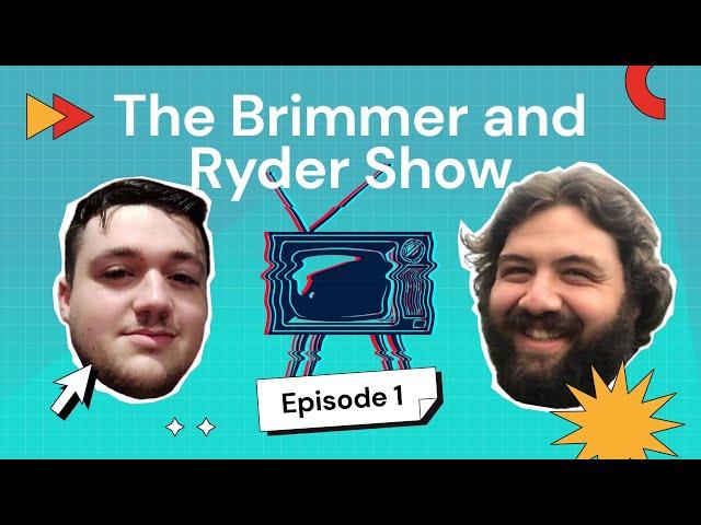 The Brimmer & Ryder Show #1