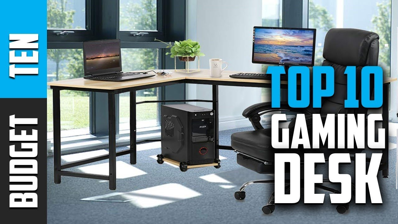 Best Gaming Desks 2019 - Budget Ten Gaming Desks