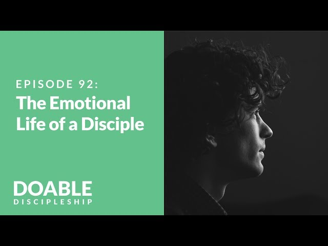 E92 The Emotional Life of a Disciple