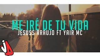 💔ME IRÉ DE TU VIDA💔 - Jessie Araujo x Yair Mc