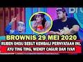 BROWNIS 29 MEI 2020 RUBEN ONSU SEBUT KEMBALI PERNYATAAN INI , AYU TING TING, WENDY CAGUR DAN IVAN