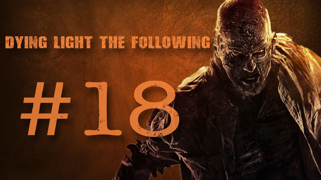 Dying Light The Following | 018 | CooP | Full HD | 60 FPS | Let's Play