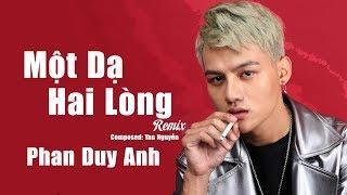 Một Dạ Hai Lòng Remix - Phan Duy Anh Ft DJ Khải Nv