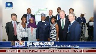 FG Unveils National Carrier Name,Logo,To Begin Operation In December 18/07/18 Pt.3 |News@10|