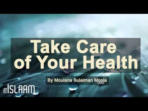 Take care of your health by Sheikh Sulaiman Moola