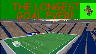 THE LONGEST GOAL EVER!!!! ROBLOX KICK OFF!