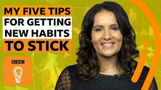 Five tips to get a new habit to stick | BBC Ideas