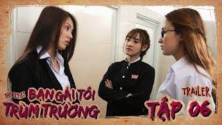 BẠN GÁI TÔI TRÙM TRƯỜNG | TRAILER TẬP 6 | Phim Học Đường Hành Động | LA LA SCHOOL
