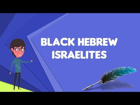 What Is Black Hebrew Israelites?, Explain Black Hebrew Israelites, Define Black Hebrew Israelites