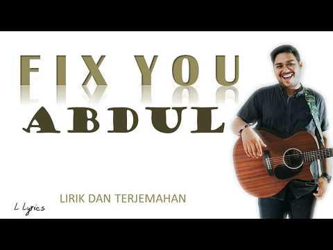 FIX YOU - ABDUL - LIRIK DAN TERJEMAH