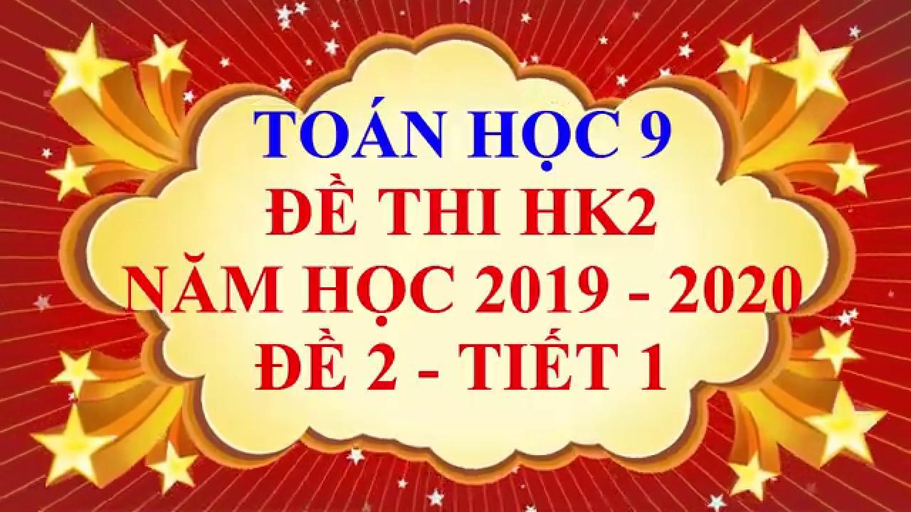 Toán học lớp 9 – Đề thi HK2 năm học 2019 – 2020 – Đề 2 – Tiết 1