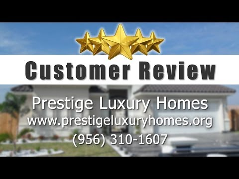 Prestige Luxury Homes McAllen Great 5 Star Review by Norma L.