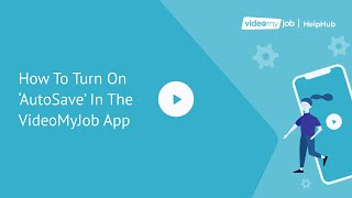 How To Turn On 'AutoSave' In The VideoMyJob App
