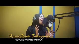 VANNY VABIOLA-COVER KAMA DENAI BATENGGANG Mp3
