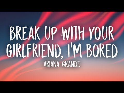 Ariana Grande – break up with your girlfriend, i'm bored (Lyrics)
