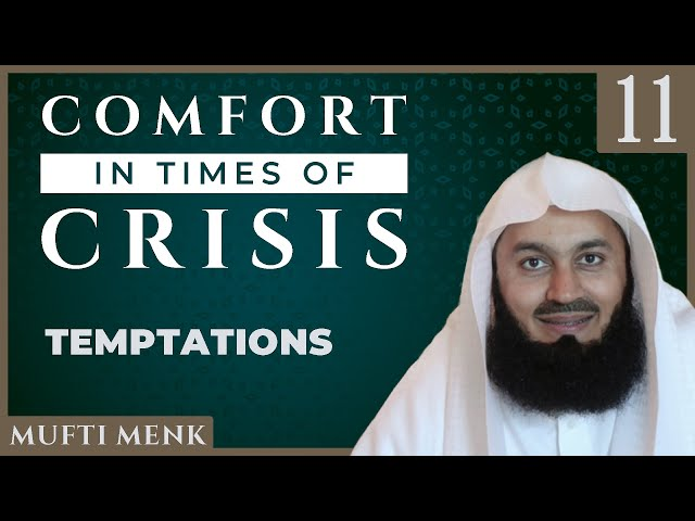Comfort in Times of Crisis - Episode 11 - Temptations - Mufti Menk