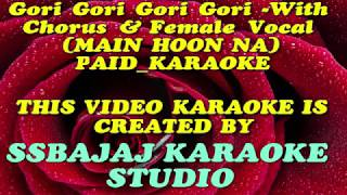 Gori Gori Gori Gori - With Chorus & Female Vocal (MAIN HOON NA) Paid_Karaoke SAMPLE