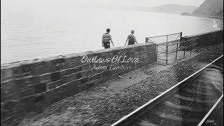 [팝송] #슬픈팝송# Adam Lambert - Outlaws Of Love(한글가사/해석)