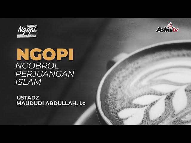 🔴 [LIVE] NGOPI | PERANG BADR - Ustadz Maududi Abdullah, Lc. حفظه الله تعالـــــ