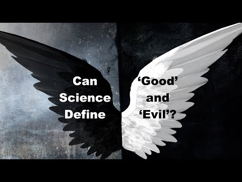 Good and Evil - Can Science Define the Eternal Battle? The Answer Will Blow Your Mind