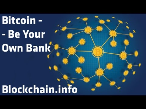 """Bitcoin - Be Your Own Bank"" - Blockchain.info"