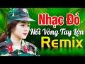 NỐI VÒNG TAY LỚN REMIX - Nhạc Đỏ Cách Mạng Tiền Chiến DJ Remix Bass Căng Sôi Động